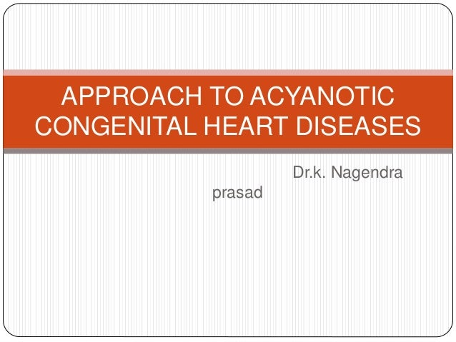 Dr.k. Nagendra prasad APPROACH TO ACYANOTIC CONGENITAL HEART DISEASES