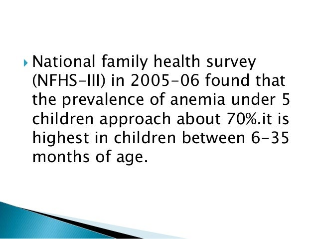  National family health survey (NFHS-III) in 2005-06 found that the prevalence of anemia under 5 children approach about ...