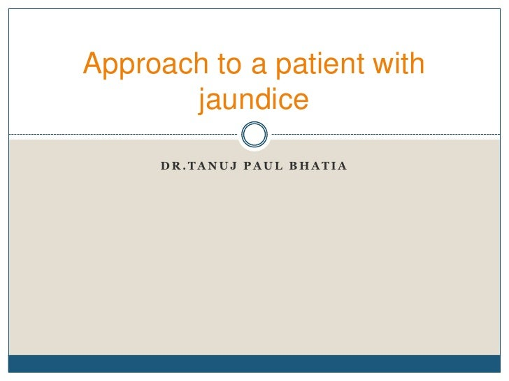 Dr.tanujpaulbhatia<br />Approach to a patient with jaundice<br />