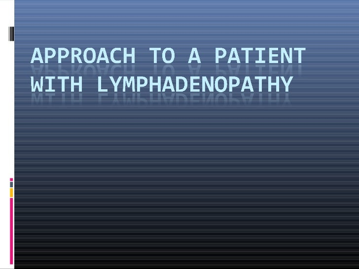 Lymphadenopathy• Enlargement of the lymph nodes due to  specific or nonspecific causes.• LYMPHADENITIS:• Genaralised or lo...