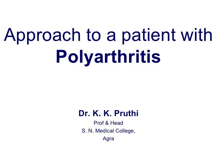 Approach to a patient with  Polyarthritis Dr. K. K. Pruthi Prof & Head S. N. Medical College, Agra