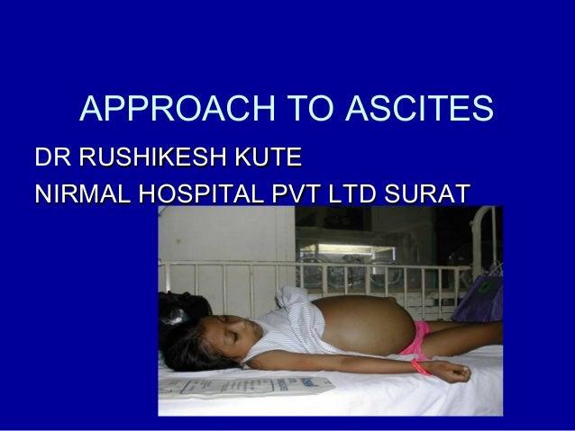 APPROACH TO ASCITES DR RUSHIKESH KUTE NIRMAL HOSPITAL PVT LTD SURAT