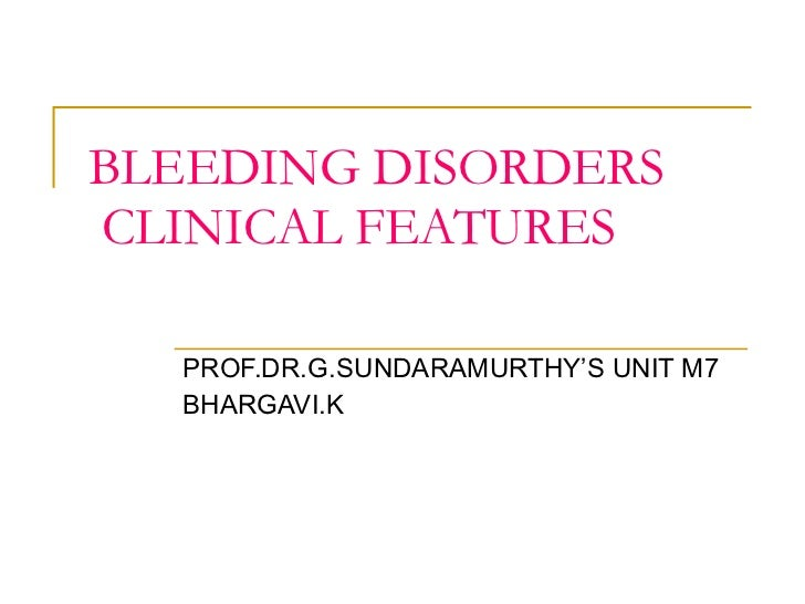BLEEDING DISORDERS   CLINICAL FEATURES PROF.DR.G.SUNDARAMURTHY'S UNIT M7 BHARGAVI.K