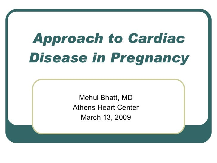 Approach to Cardiac Disease in Pregnancy Mehul Bhatt, MD Athens Heart Center March 13, 2009