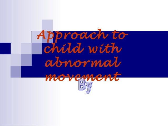 Approach to child with abnormal movement