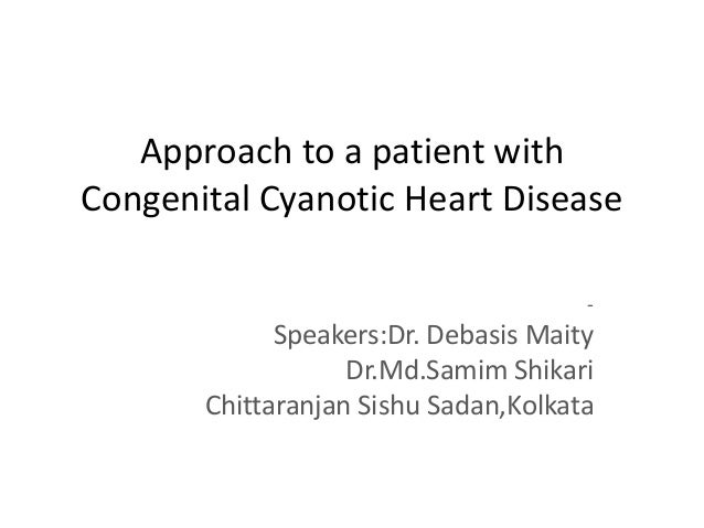 Approach to a patient with Congenital Cyanotic Heart Disease - Speakers:Dr. Debasis Maity Dr.Md.Samim Shikari Chittaranjan...