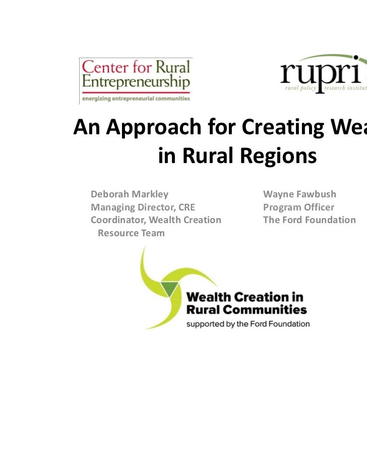 An Approach for Creating Wealth        in Rural Regions       in Rural Regions Deborah Markley                 Wayne Fawbu...