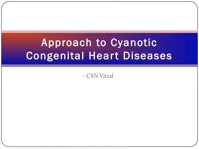- CSNVittal Approach to Cyanotic Congenital Heart Diseases