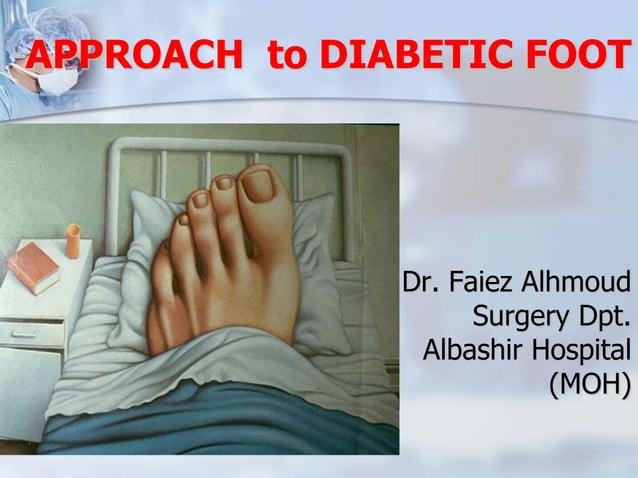 APPROACH to DIABETIC FOOT  Dr. Faiez Alhmoud  Surgery Dpt.  Albashir Hospital  (MOH)