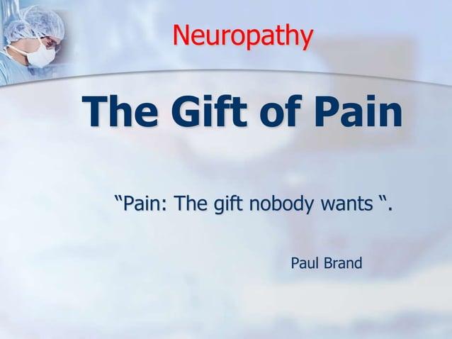 "Neuropathy  The Gift of Pain  ""Pain: The gift nobody wants "".  Paul Brand"