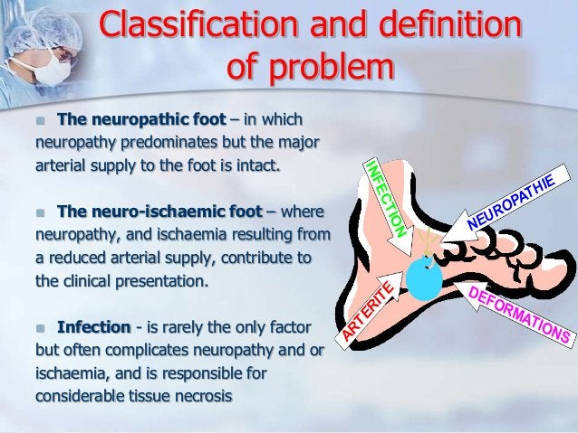 Classification and definition  of problem   The neuropathic foot – in which  neuropathy predominates but the major  arter...