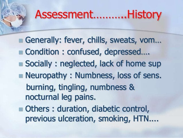 Assessment………..History   Generally: fever, chills, sweats, vom…   Condition : confused, depressed….   Socially : neglec...