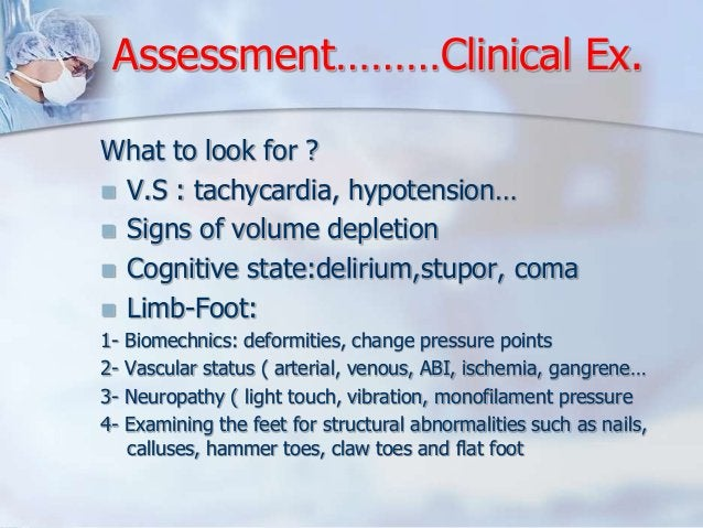 Assessment………Clinical Ex.  What to look for ?   V.S : tachycardia, hypotension…   Signs of volume depletion   Cognitive...
