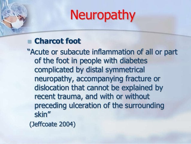 """Neuropathy   Charcot foot  """"Acute or subacute inflammation of all or part  of the foot in people with diabetes  complicat..."""