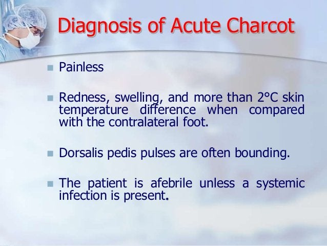 Diagnosis of Acute Charcot   Painless   Redness, swelling, and more than 2°C skin  temperature difference when compared ...