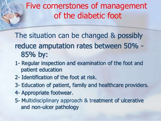 Five cornerstones of management  of the diabetic foot  The situation can be changed & possibly  reduce amputation rates be...