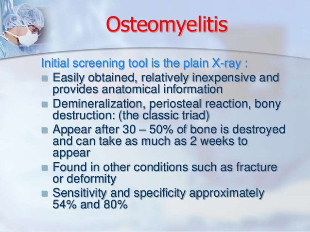Osteomyelitis  Initial screening tool is the plain X-ray :   Easily obtained, relatively inexpensive and  provides anatom...