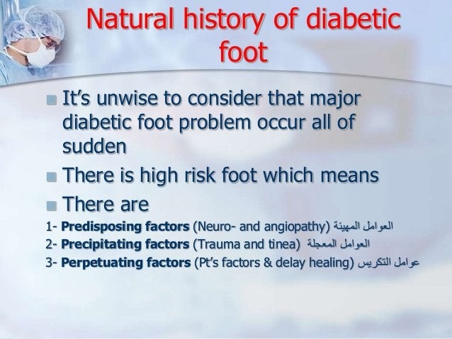 Natural history of diabetic  foot   It's unwise to consider that major  diabetic foot problem occur all of  sudden   The...