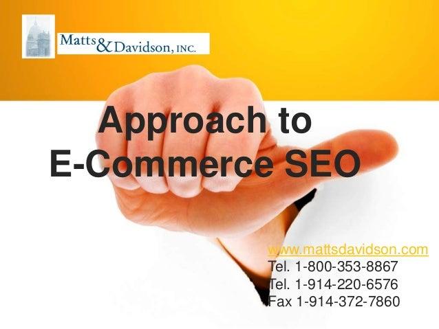 www.mattsdavidson.comTel. 1-800-353-8867Tel. 1-914-220-6576Fax 1-914-372-7860Approach toE-Commerce SEO