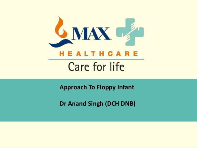Approach To Floppy Infant Dr Anand Singh (DCH DNB)