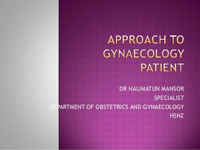 DR HALIMATUN MANSOR SPECIALIST DEPARTMENT OF OBSTETRICS AND GYNAECOLOGY HSNZ