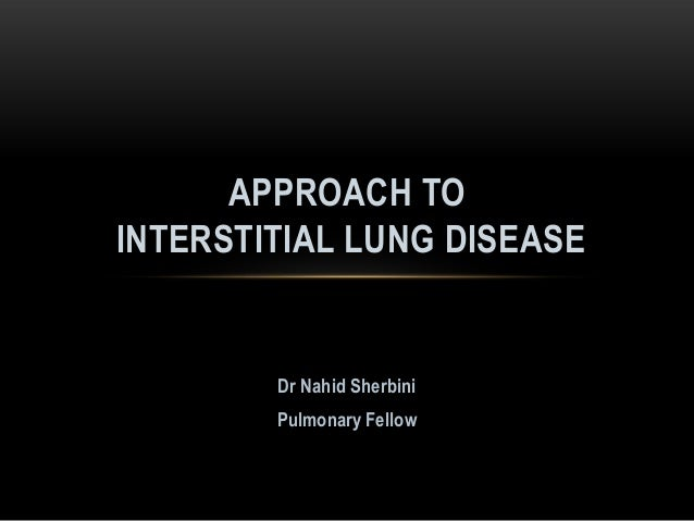 APPROACH TOINTERSTITIAL LUNG DISEASE        Dr Nahid Sherbini        Pulmonary Fellow