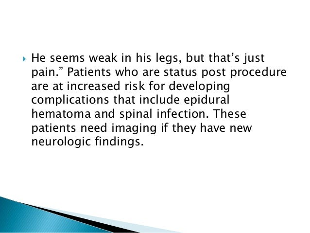 """ He seems weak in his legs, but that's just pain."""" Patients who are status post procedure are at increased risk for devel..."""