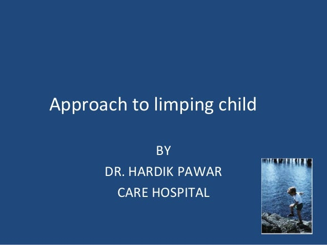 Approach to limping child             BY      DR. HARDIK PAWAR       CARE HOSPITAL