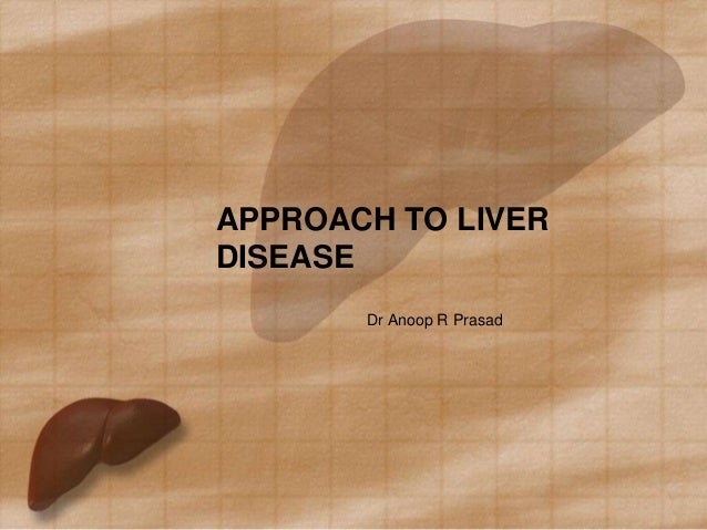 APPROACH TO LIVERDISEASE       Dr Anoop R Prasad