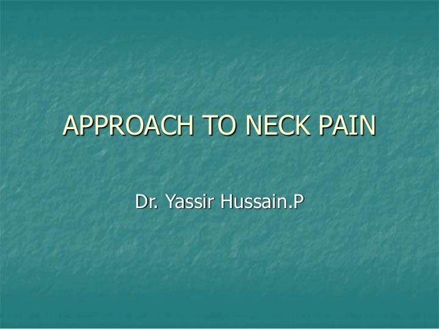 APPROACH TO NECK PAIN Dr. Yassir Hussain.P