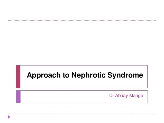 Approach to Nephrotic Syndrome  Dr Abhay Mange