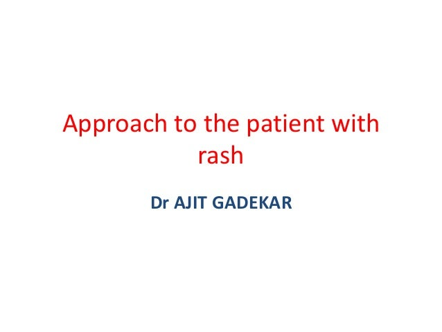 Approach to the patient with rash Dr AJIT GADEKAR