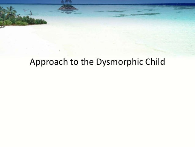 Approach to the Dysmorphic Child