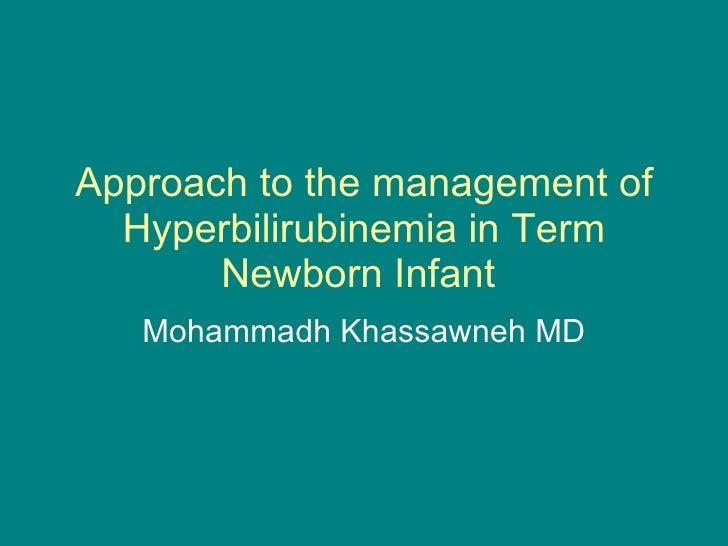 Approach to the management of Hyperbilirubinemia in Term Newborn Infant  Mohammadh Khassawneh MD