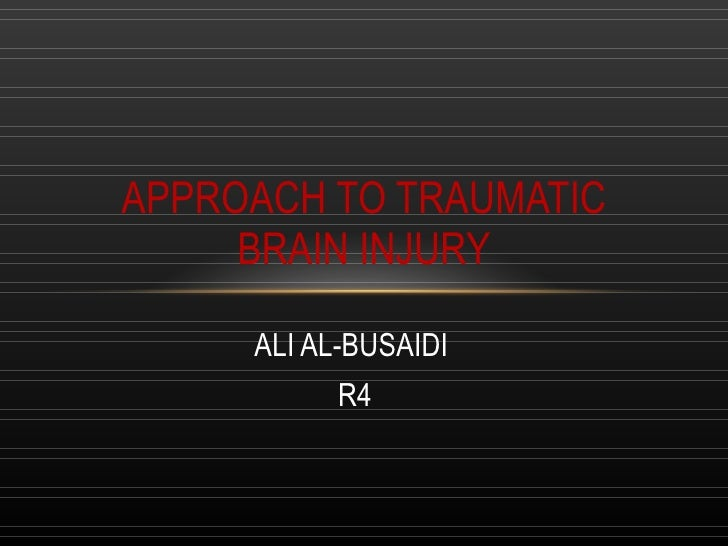 ALI AL-BUSAIDI  R4 APPROACH TO TRAUMATIC BRAIN INJURY