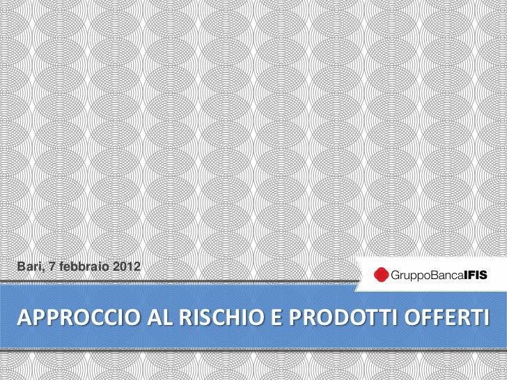 Bari, 7 febbraio 2012APPROCCIO AL RISCHIO E PRODOTTI OFFERTI                                      1