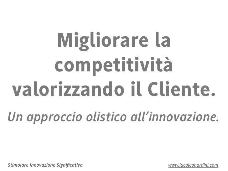 Migliorare la      competitività valorizzando il Cliente.Un approccio olistico all'innovazione.Stimolare Innovazione Signi...