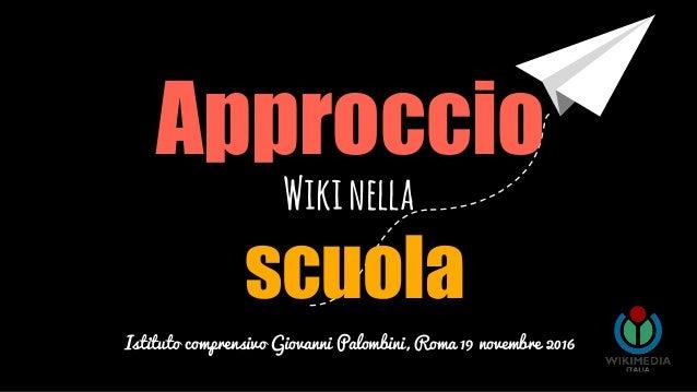 freegoogleslidestemplates.com Approccio Wikinella scuola Istituto comprensivo Giovanni Palombini, Roma 19 novembre 2016