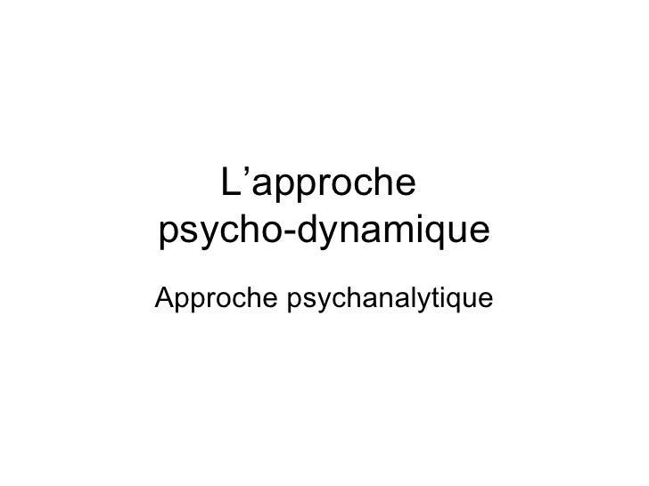 L'approche  psycho-dynamique Approche psychanalytique