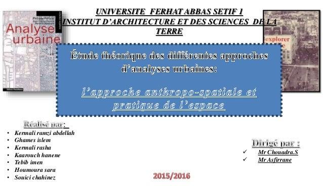 UNIVERSITE FERHAT ABBAS SETIF 1 INSTITUT D'ARCHITECTURE ET DES SCIENCES DE LA TERRE : • Kermali ramzi abdellah • Ghames is...
