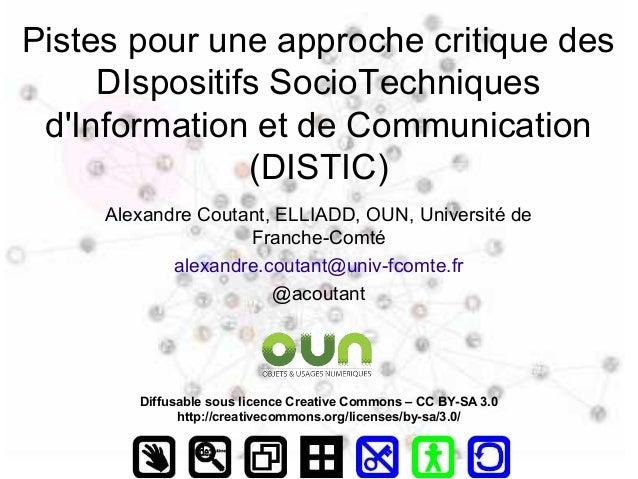 Pistes pour une approche critique des DIspositifs SocioTechniques d'Information et de Communication (DISTIC) Alexandre Cou...
