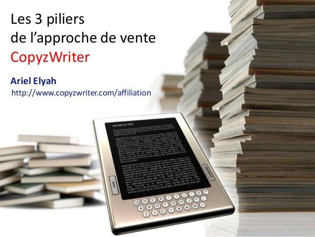 Les 3 piliers de l'approche de vente CopyzWriter Ariel Elyah http://www.copyzwriter.com/affiliation
