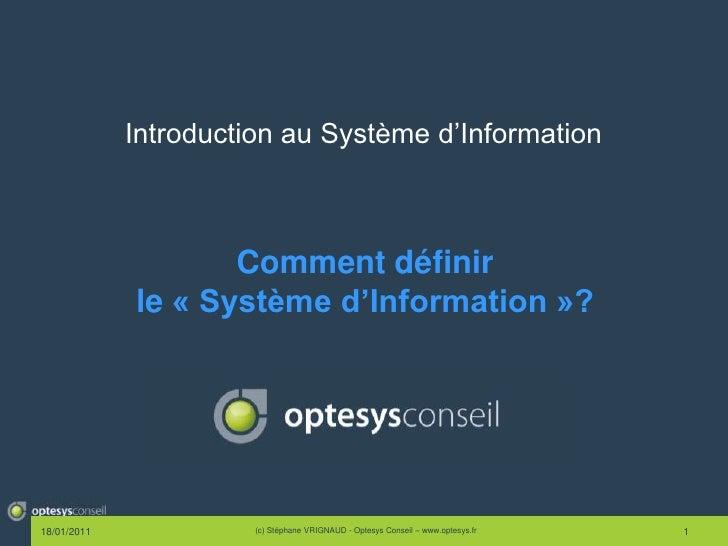 Introduction au Système d'Information<br />Comment définir<br />le « Système d'Information »?<br />18/01/2011<br />(c) Sté...