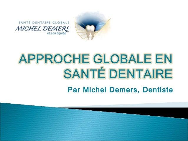 Par Michel Demers, Dentiste
