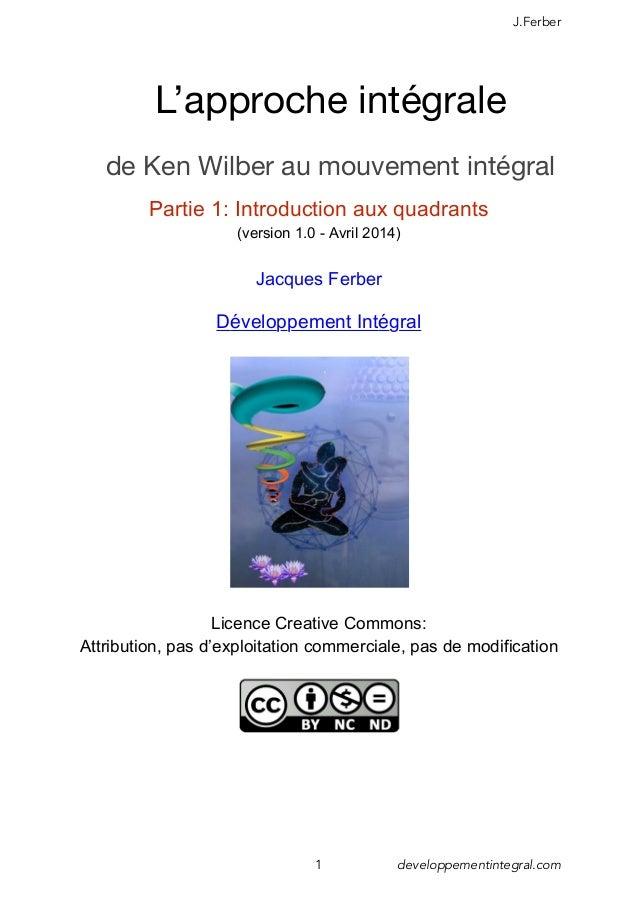 J.Ferber 1 developpementintegral.com L'approche intégrale de Ken Wilber au mouvement intégral é é