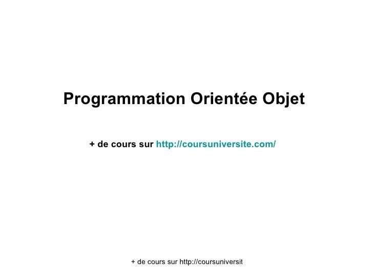 <ul><li>Programmation Orientée Objet </li></ul><ul><li>+ de cours sur  http:// coursuniversite.com /   </li></ul>