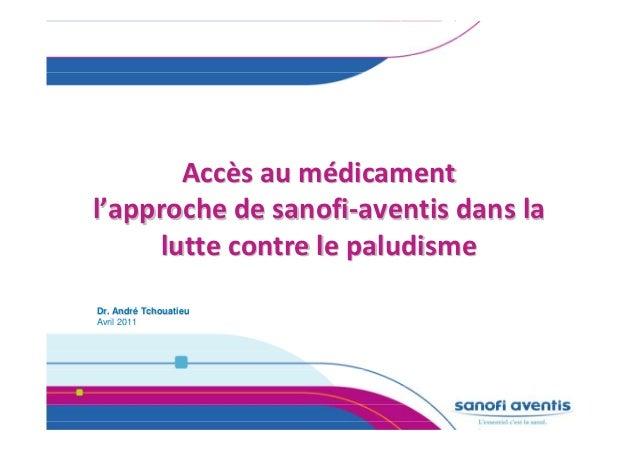 Accès au médicamentl'approche de sanofi-aventis dans la     lutte contre le paludismeDr. André Tchouatieu    AndréAvril 2011