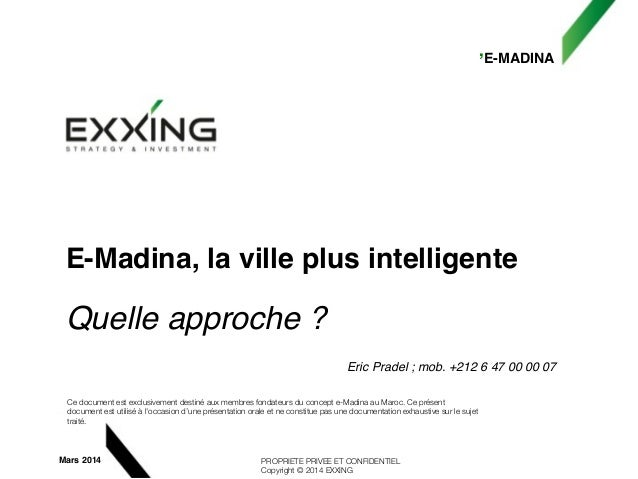 ,E-MADINA PROPRIETE PRIVEE ET CONFIDENTIEL Copyright © 2014 EXXING Mars 2014 E-Madina, la ville plus intelligente! ! Quell...