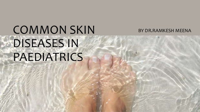 COMMON SKIN DISEASES IN PAEDIATRICS  BY DR.RAMKESH MEENA