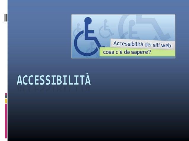 Cos'è L'accessibilità è la caratteristica di un dispositivo, di un servizio, di una risorsa o di un ambiente d'essere frui...